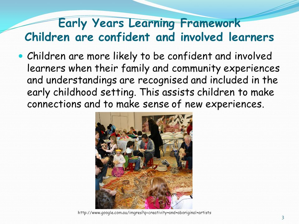 Early Years Learning Framework Children are confident and involved learners