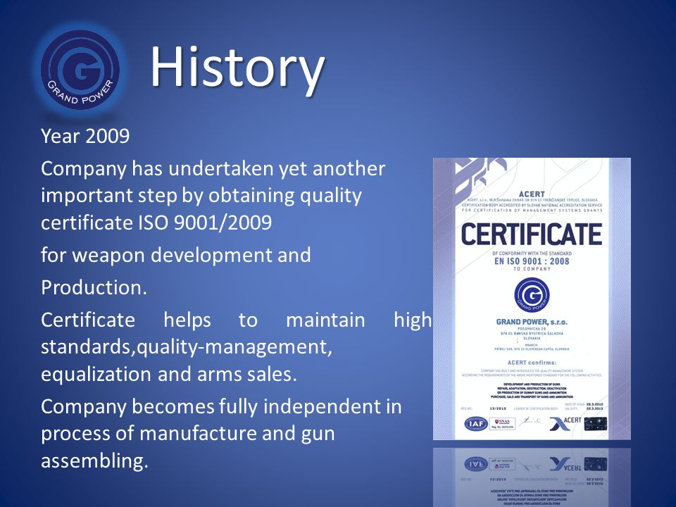 History Year 2009. Company has undertaken yet another important step by obtaining quality certificate ISO 9001/2009.