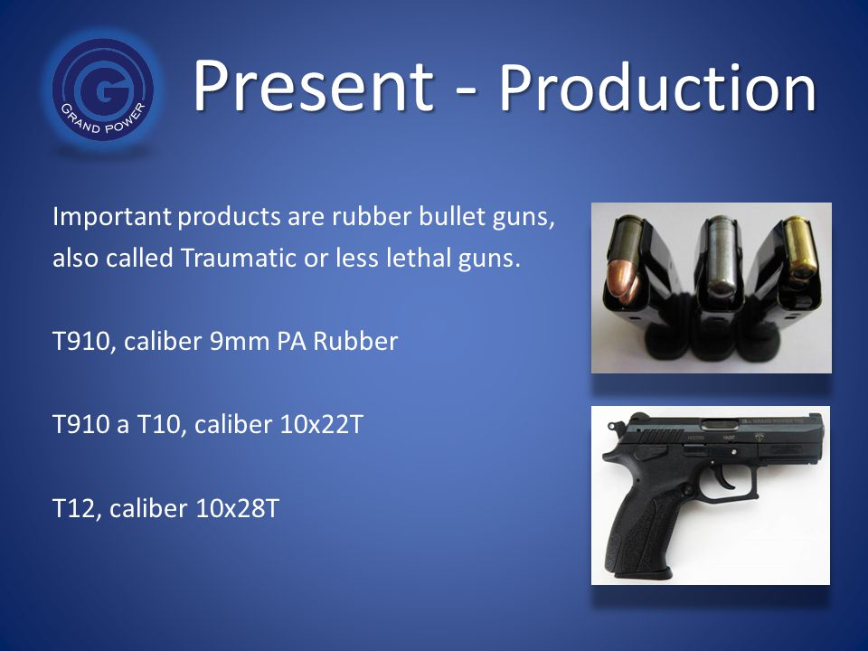 Present - Production Important products are rubber bullet guns,