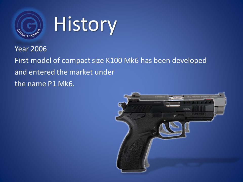 History Year 2006. First model of compact size K100 Mk6 has been developed. and entered the market under.
