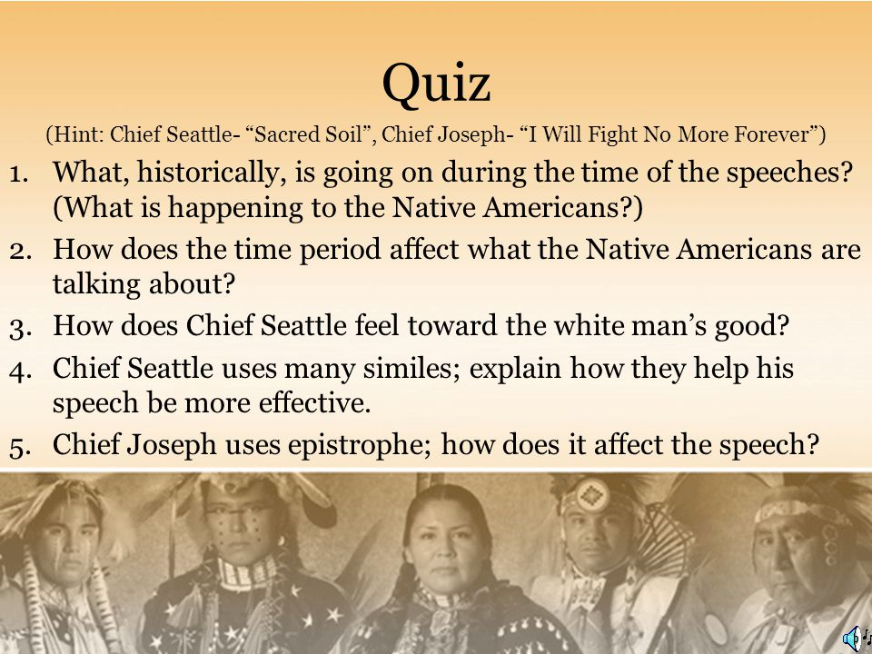 chief seattle rhetoric Chief seattle's address is chalked full of beautiful metaphors and similes because this document was not only translated twice before making it to english i am not sure how much of these wonderful sayings are in an essence the original words of the chief, but it is certainly the foundation of how he builds his argument.