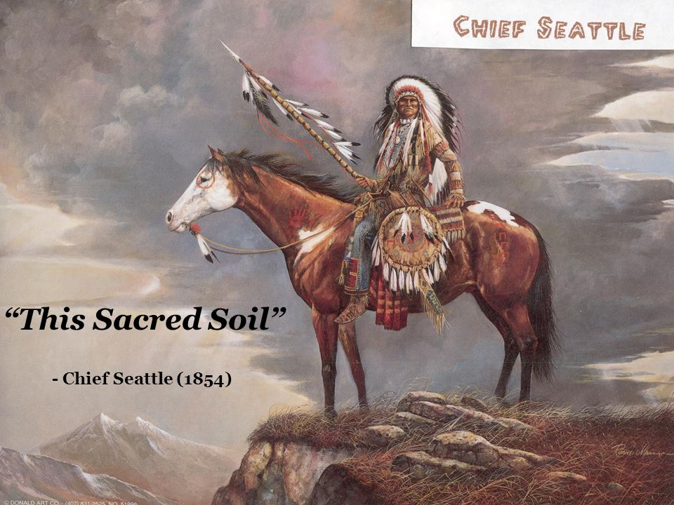 the work of native american chief seattle Thirteen years after american settlers founded the city named for him, chief seattle dies in a nearby village erdrich's native american heritage became a.