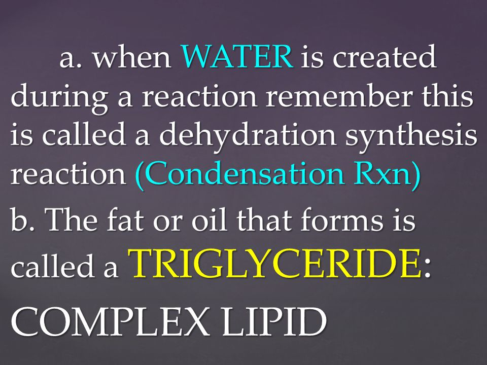 COMPLEX LIPID b. The fat or oil that forms is called a TRIGLYCERIDE: