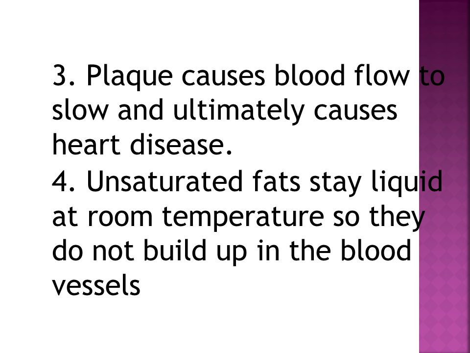 3. Plaque causes blood flow to slow and ultimately causes heart disease.