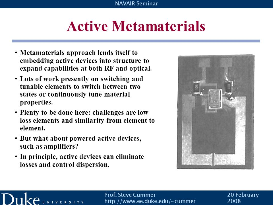 Active MetamaterialsMetamaterials approach lends itself to embedding active devices into structure to expand capabilities at both RF and optical.