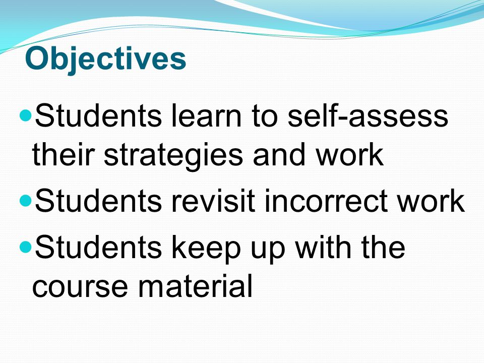 Objectives Students learn to self-assess their strategies and work. Students revisit incorrect work.