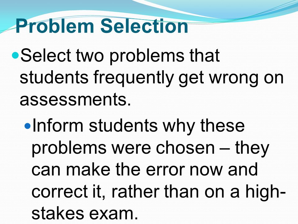 Problem Selection Select two problems that students frequently get wrong on assessments.