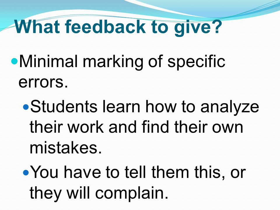 What feedback to give Minimal marking of specific errors.