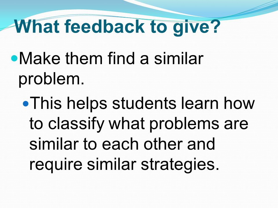 What feedback to give Make them find a similar problem.