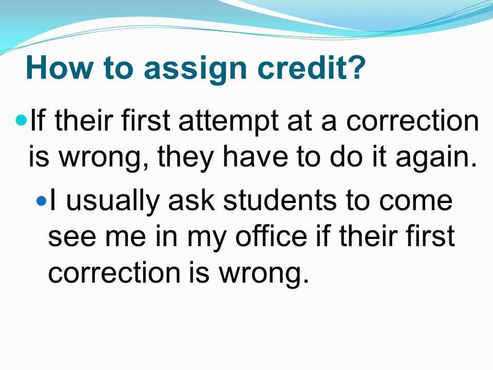 How to assign credit If their first attempt at a correction is wrong, they have to do it again.