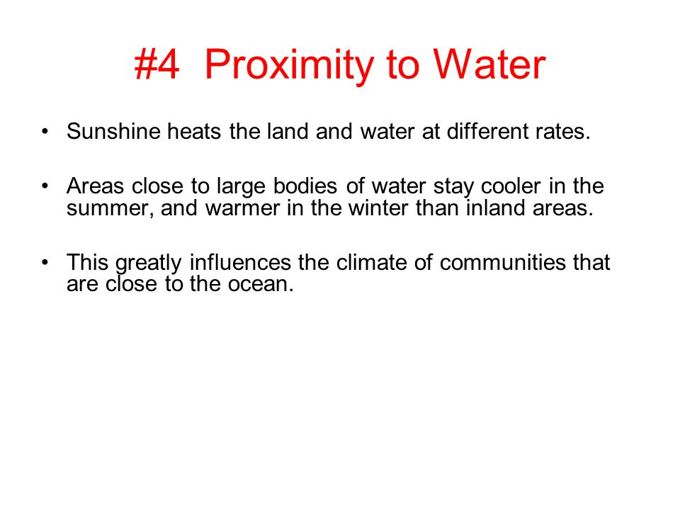 #4 Proximity to Water Sunshine heats the land and water at different rates.