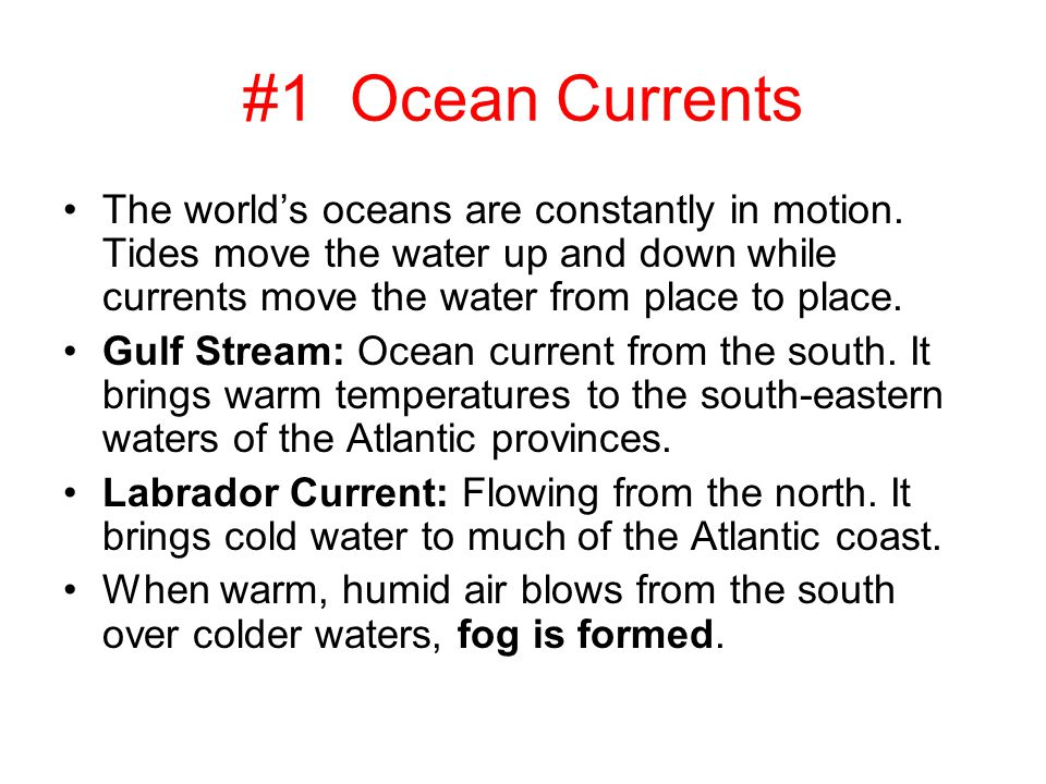 #1 Ocean Currents The world's oceans are constantly in motion. Tides move the water up and down while currents move the water from place to place.