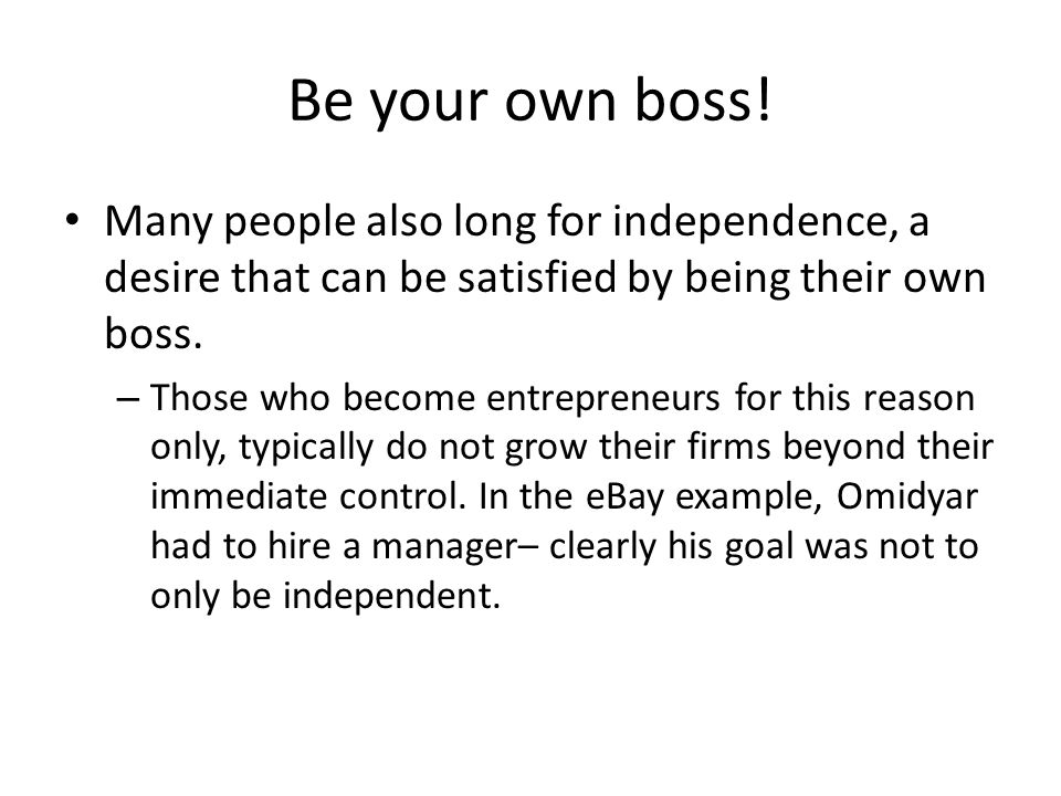 be your own boss many people also long for independence a desire that can - Being Your Own Boss Advantages And Disadvantages