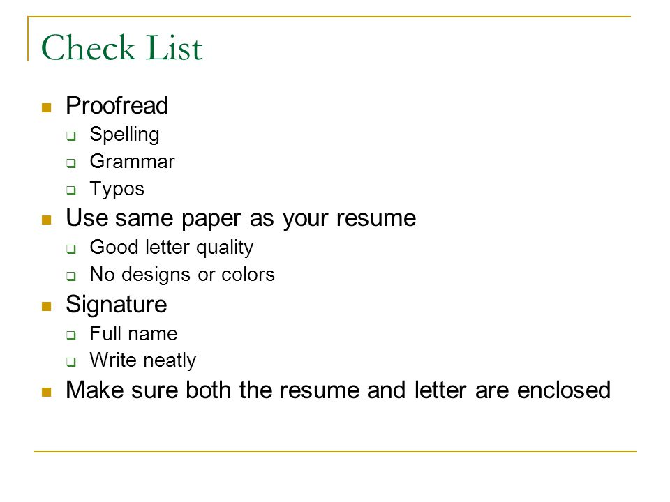 Check List Proofread Use same paper as your resume Signature