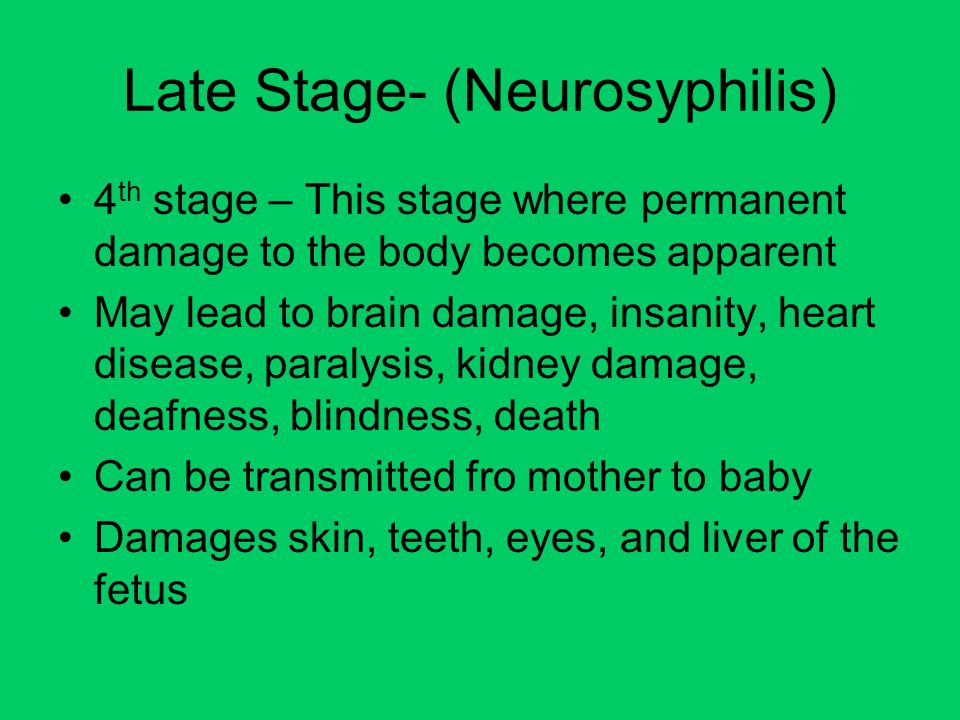 Late Stage- (Neurosyphilis)
