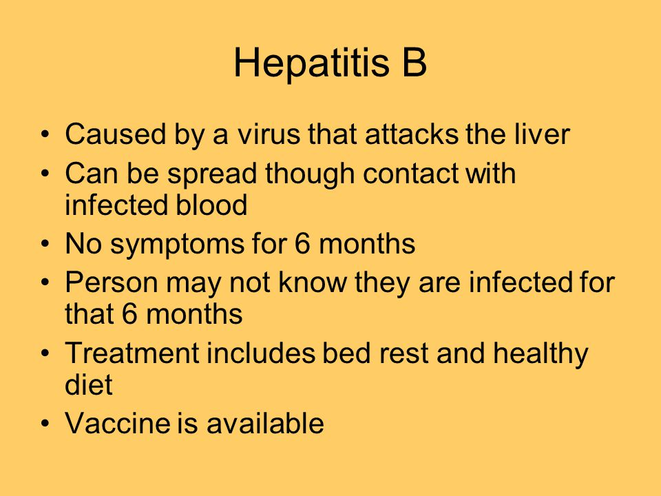 Hepatitis B Caused by a virus that attacks the liver