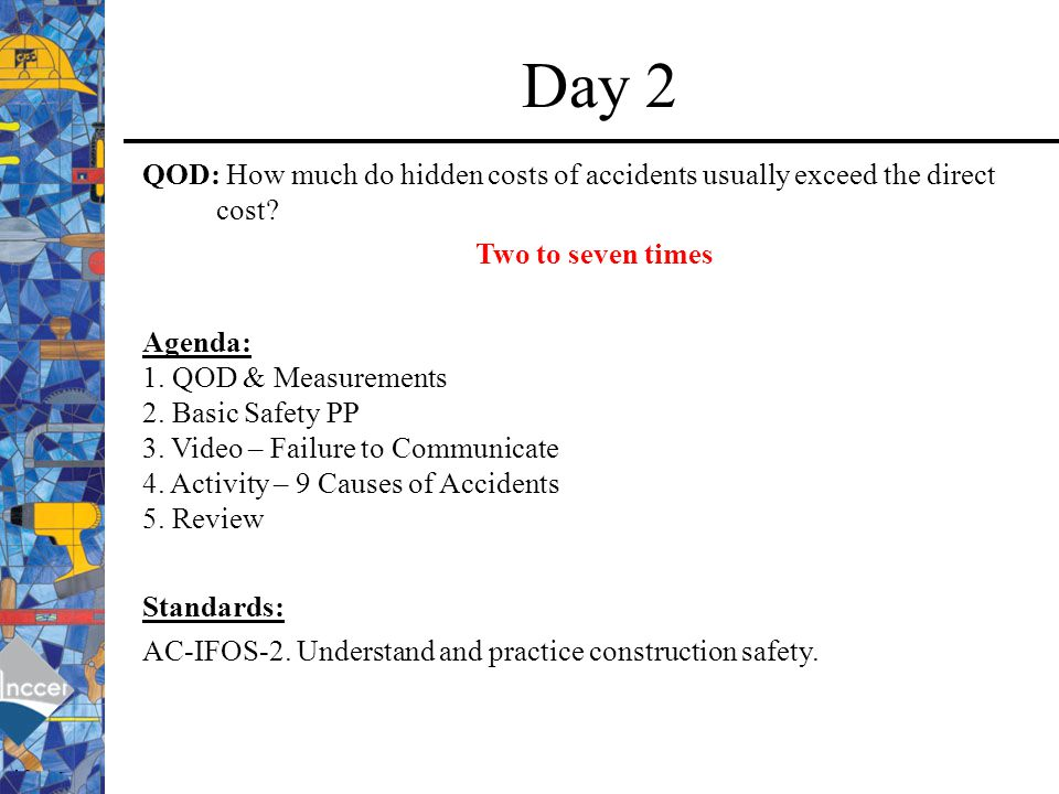 Day 2 QOD: How much do hidden costs of accidents usually exceed the direct cost Two to seven times.