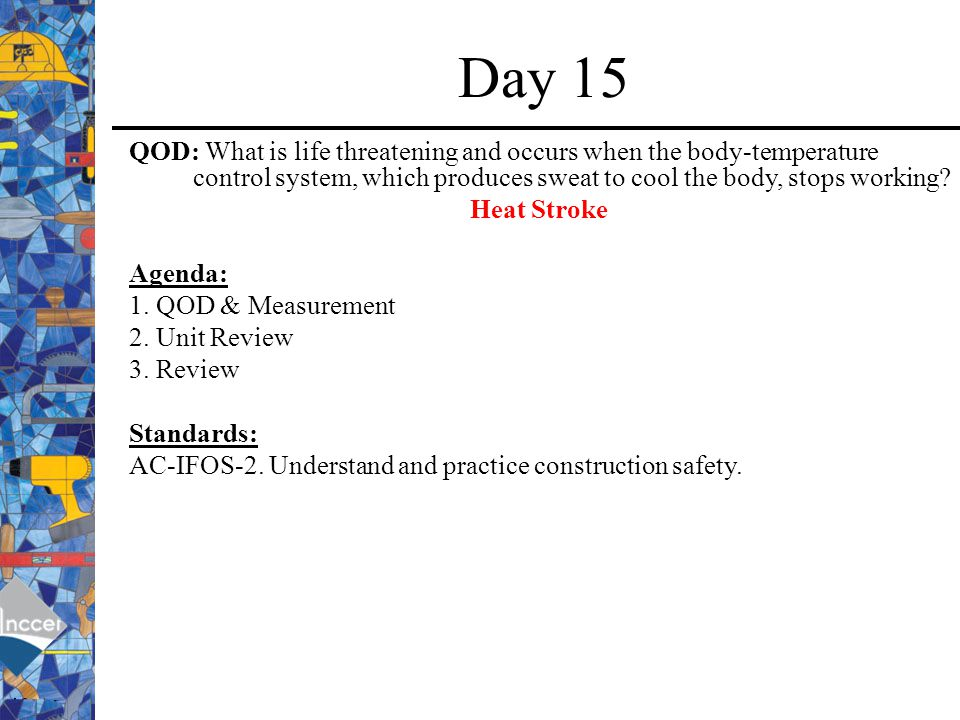 Day 15 QOD: What is life threatening and occurs when the body-temperature control system, which produces sweat to cool the body, stops working
