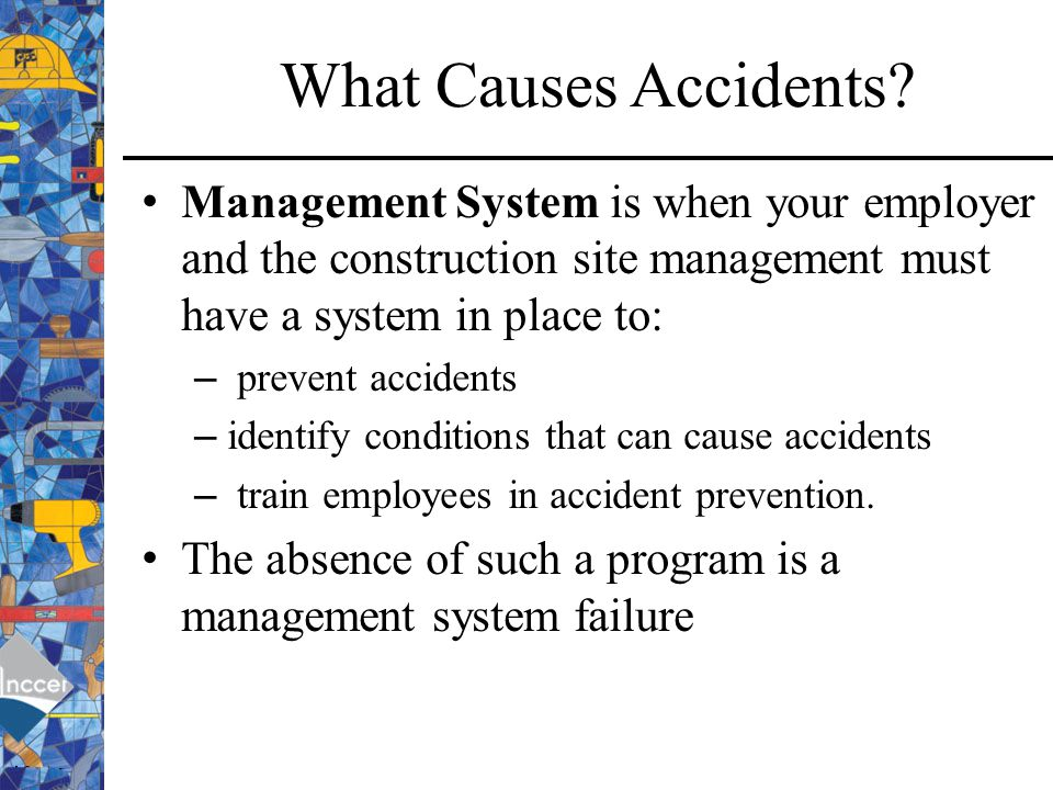 What Causes Accidents Management System is when your employer and the construction site management must have a system in place to:
