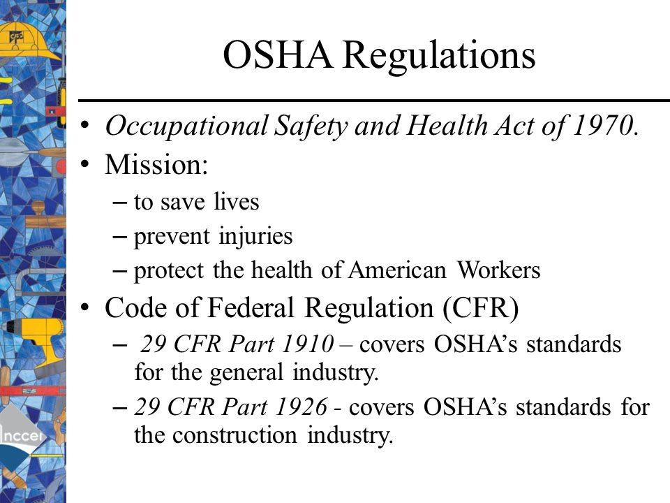 OSHA Regulations Occupational Safety and Health Act of 1970. Mission: