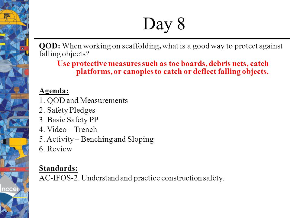 Day 8 QOD: When working on scaffolding, what is a good way to protect against falling objects