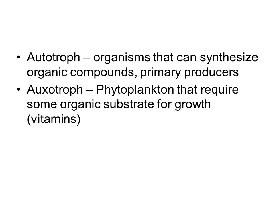 Autotroph – organisms that can synthesize organic compounds, primary producers