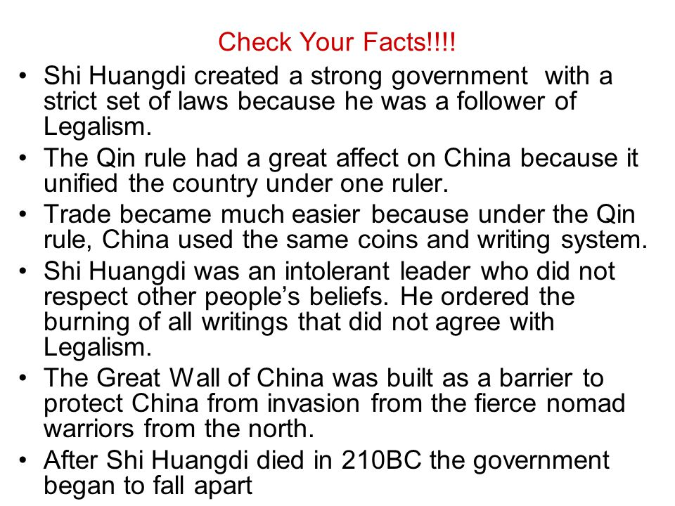 Check Your Facts!!!! Shi Huangdi created a strong government with a strict set of laws because he was a follower of Legalism.