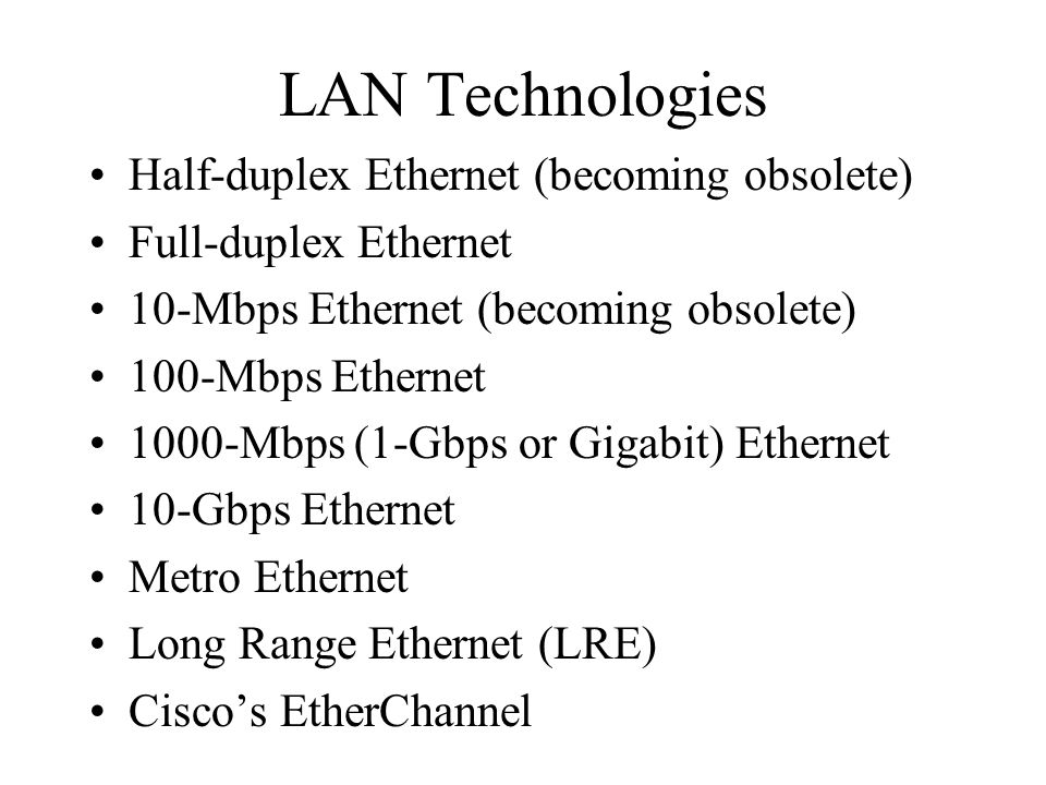 LAN Technologies Half-duplex Ethernet (becoming obsolete)