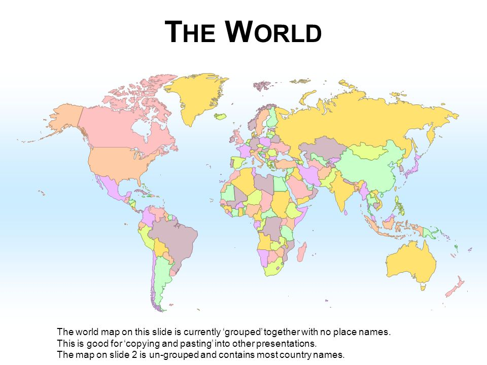 The world the world map on this slide is currently grouped the world the world map on this slide is currently grouped together with no place names this is good for copying and pasting into other presentations gumiabroncs Image collections