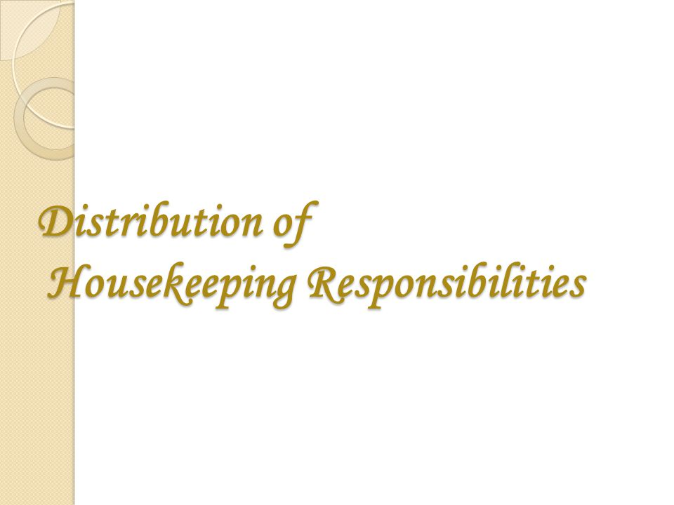 56 distribution of housekeeping responsibilities - Housekeeping Responsibilities