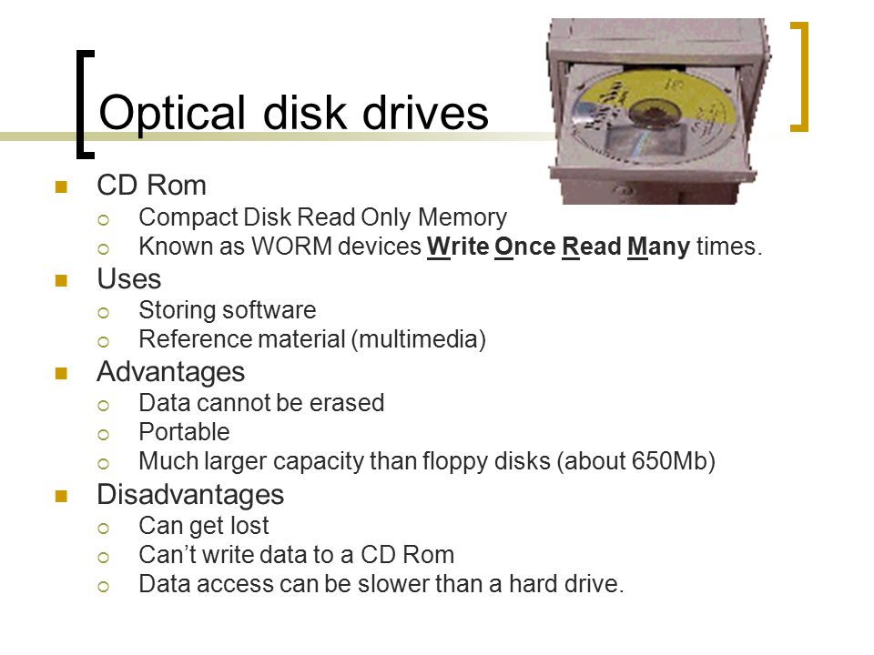 Optical disk drives CD Rom Uses Advantages Disadvantages
