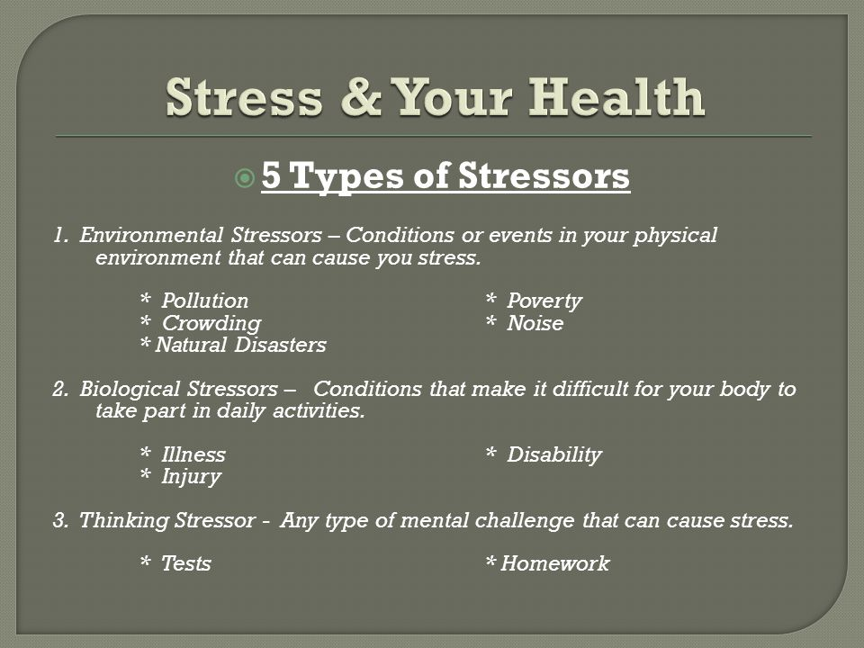 stress and the four types of stressors Read more about how to cope with these different types of stress there are many types of stress the goal of stress management is to identify your stressors.