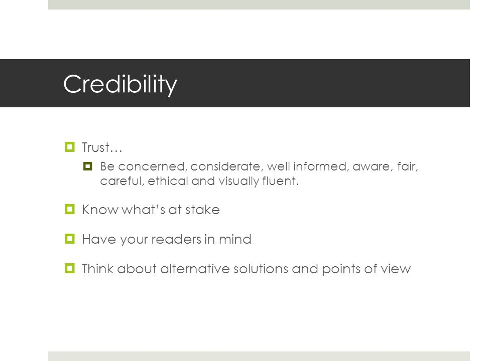 Credibility Trust… Know what's at stake Have your readers in mind