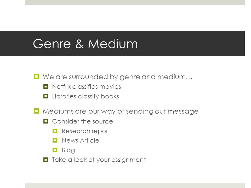 Genre & Medium We are surrounded by genre and medium…