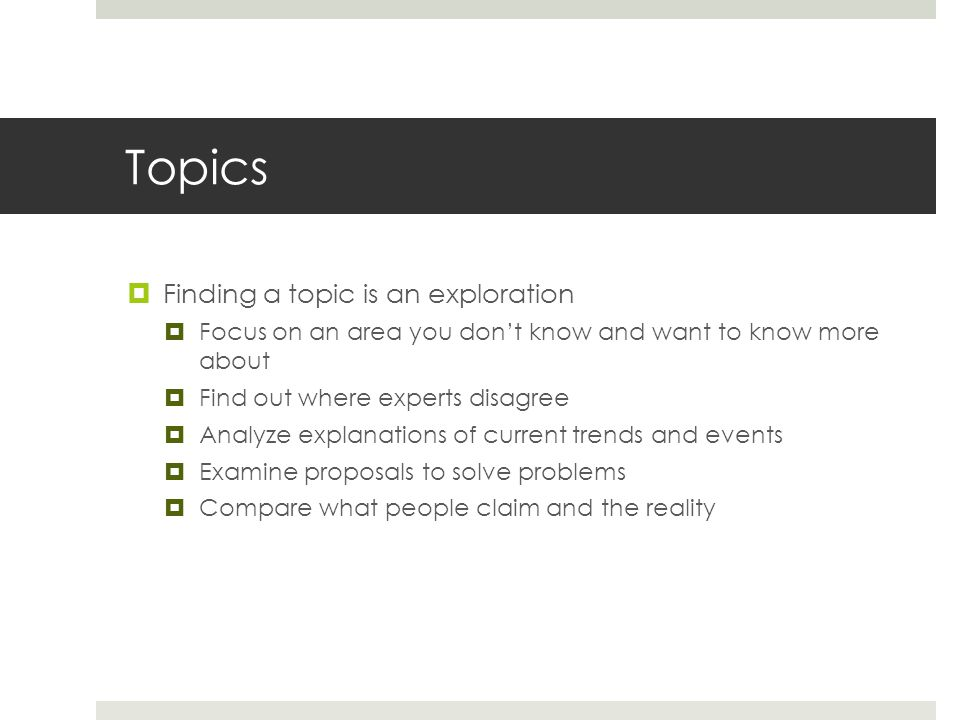 Topics Finding a topic is an exploration