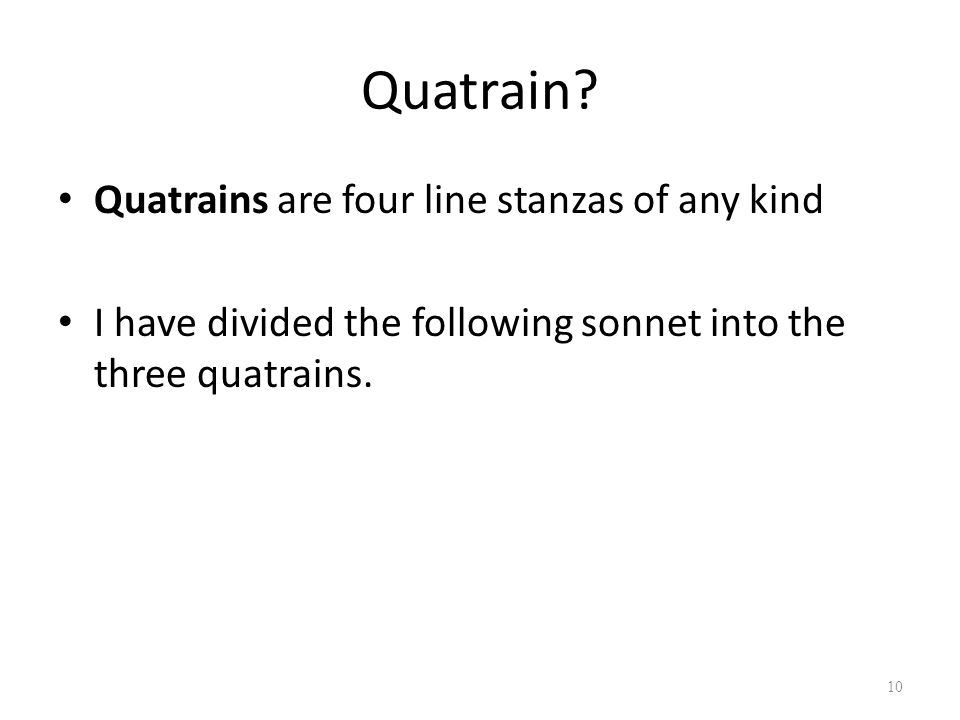Quatrain Quatrains are four line stanzas of any kind