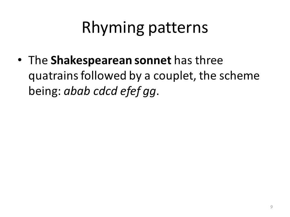Rhyming patterns The Shakespearean sonnet has three quatrains followed by a couplet, the scheme being: abab cdcd efef gg.