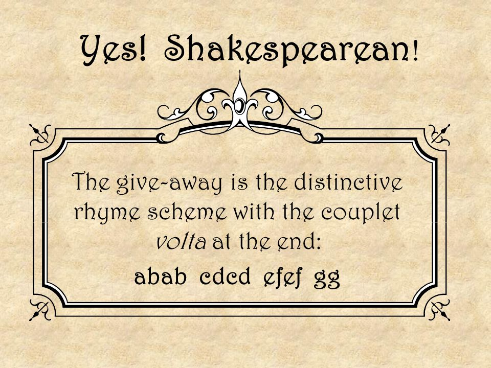 Yes! Shakespearean! The give-away is the distinctive rhyme scheme with the couplet volta at the end: