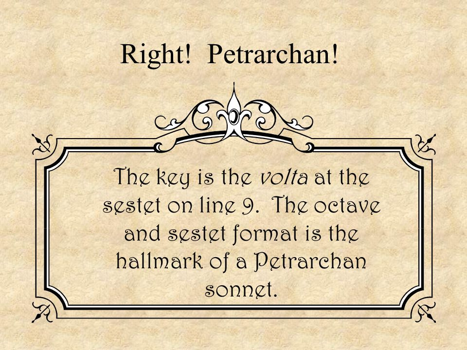 Right. Petrarchan. The key is the volta at the sestet on line 9.