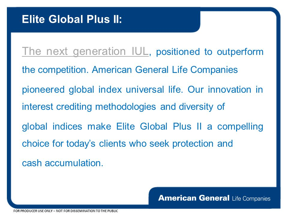 Elite Global Plus II: The next generation IUL, positioned to outperform the competition. American General Life Companies.