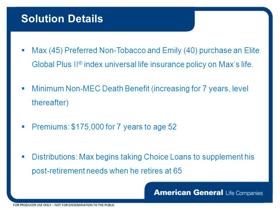 Solution Details Max (45) Preferred Non-Tobacco and Emily (40) purchase an Elite Global Plus II® index universal life insurance policy on Max's life.