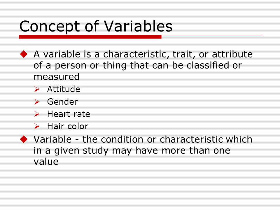 Concept of Variables A variable is a characteristic, trait, or attribute of a person or thing that can be classified or measured.