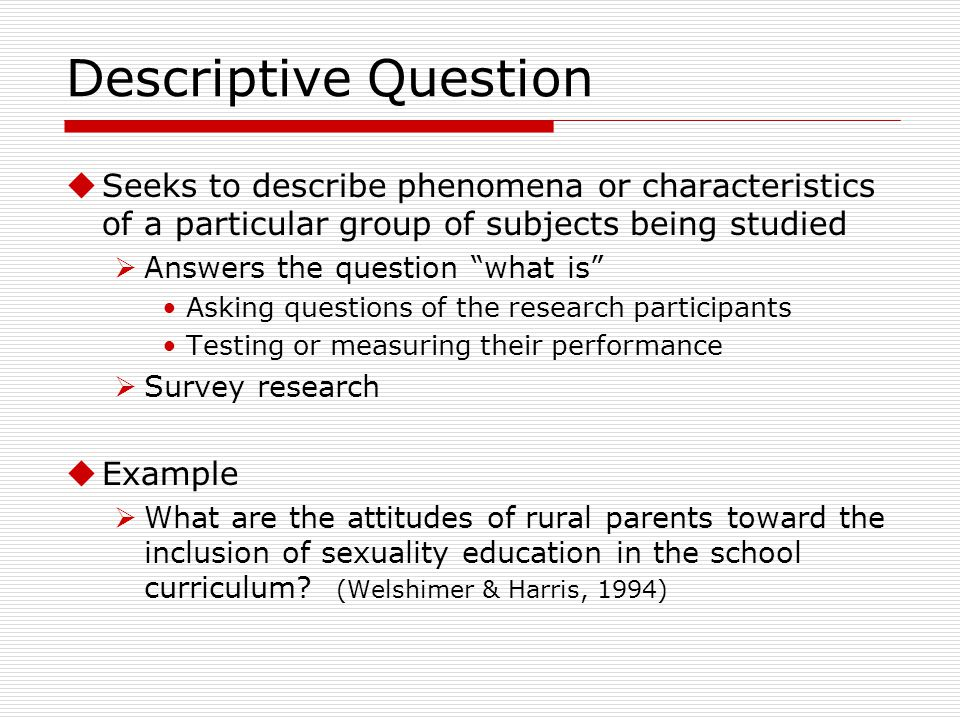 how do descriptive research questions differ from questions of relationship from questions of compar Descriptive research is conclusive in nature, as opposed to exploratory  type of  research takes the form of closed-ended questions, which limits  afterwards, the  company will be able to analyse the data to compare different.