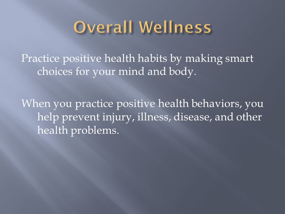 Overall Wellness Practice positive health habits by making smart choices for your mind and body.