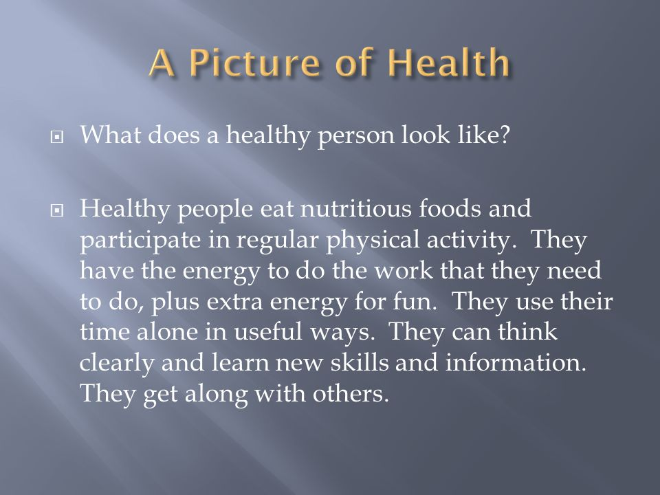 A Picture of Health What does a healthy person look like