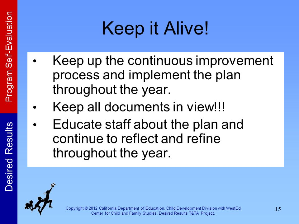 Keep it Alive! Keep up the continuous improvement process and implement the plan throughout the year.