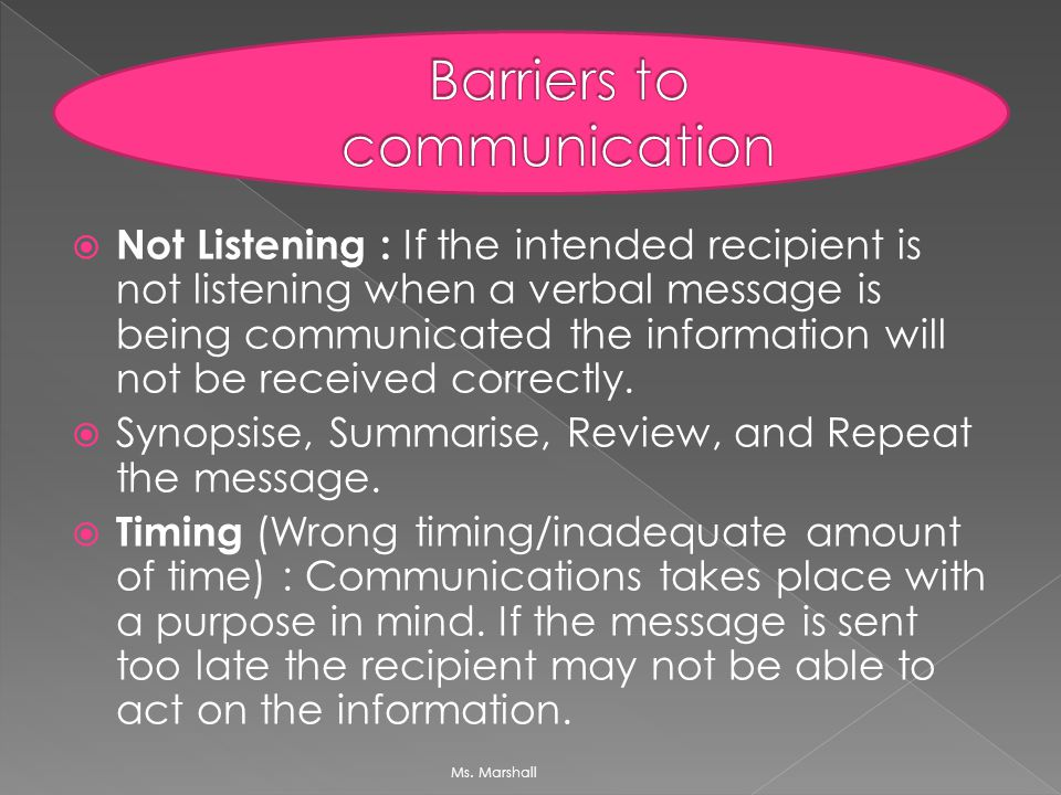 being able to reduce barriers to communication Overcoming communication barriers if the conveyer of the message is in a bad mood then the receiver might think that the information being delivered is not good.