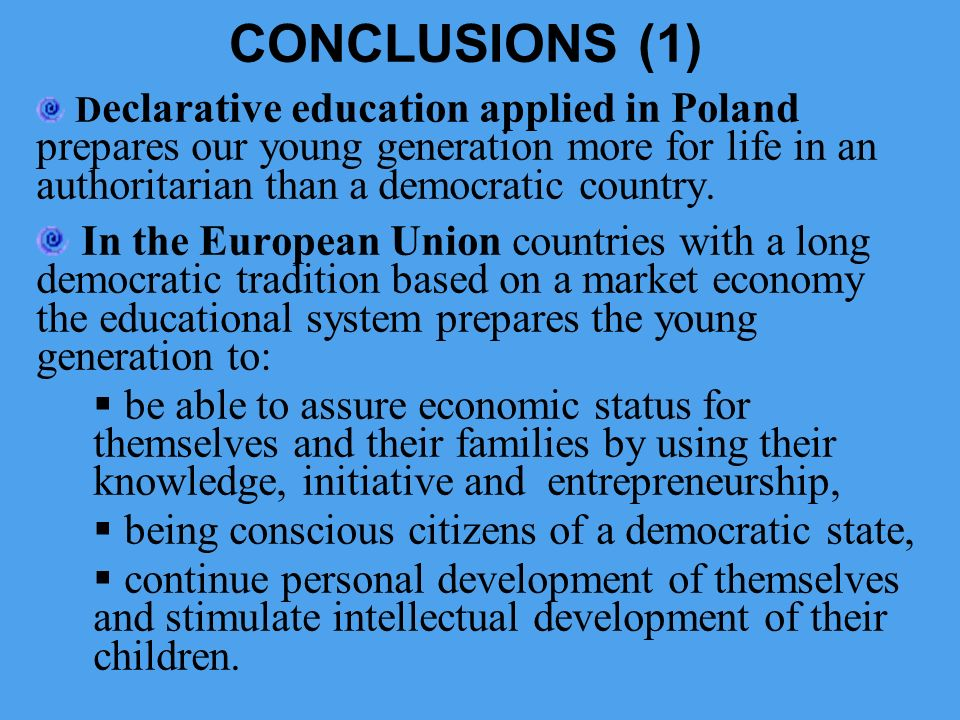 CONCLUSIONS (1) Declarative education applied in Poland prepares our young generation more for life in an authoritarian than a democratic country.