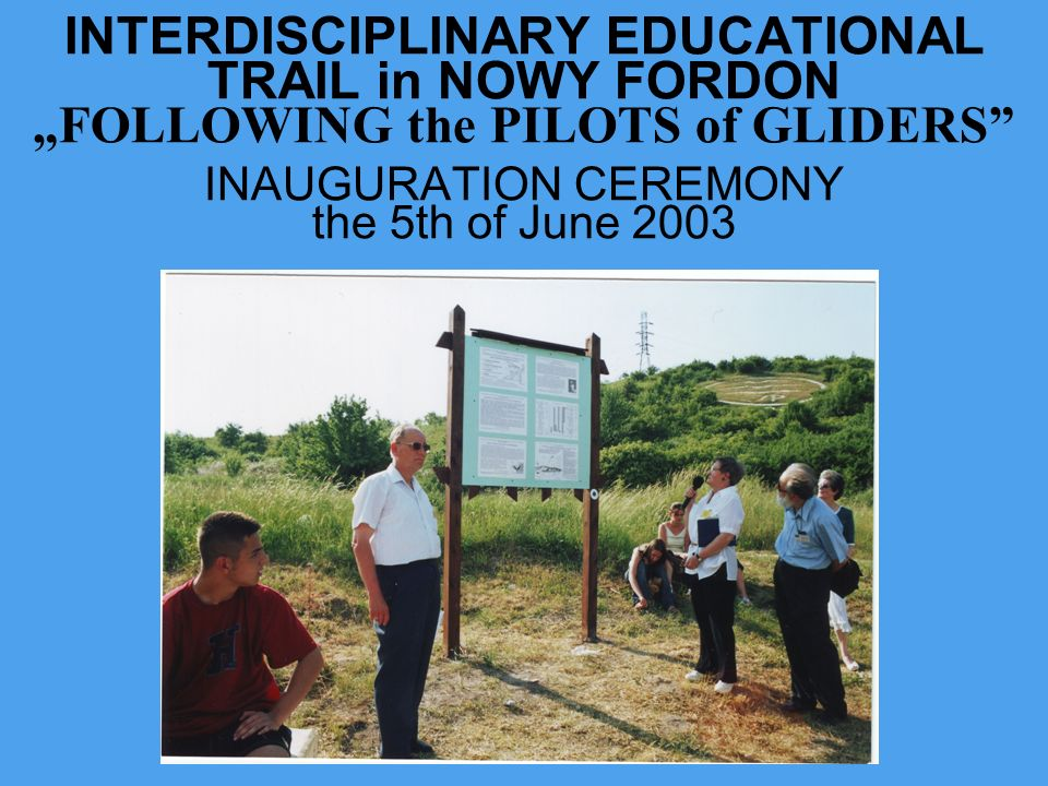 """INTERDISCIPLINARY EDUCATIONAL TRAIL in NOWY FORDON """"FOLLOWING the PILOTS of GLIDERS INAUGURATION CEREMONY the 5th of June 2003"""