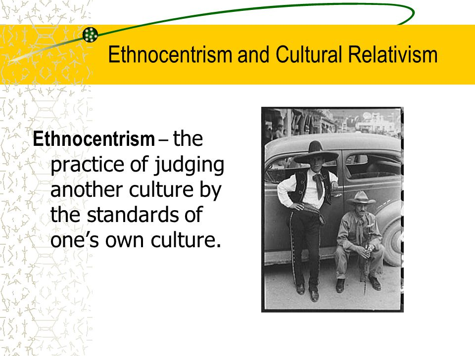 anthropology cultural relativism and ethnocentrism Undergraduate anthropology program learning outcomes outcome number: 1 anthropology majors in the required course cultural anthropology will be able to describe the basic concepts and methods of cultural anthropology such as cultural relativism, ethnocentrism, and participant observation.